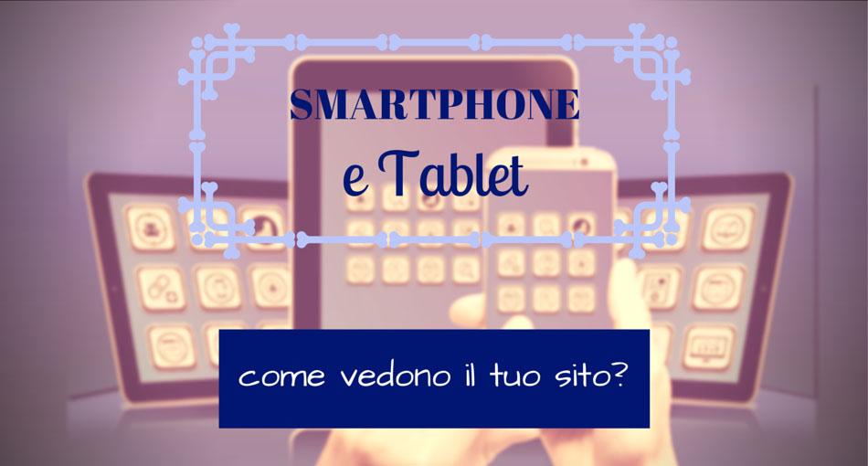 smartphone e tablet, come vedono il tuo sito?