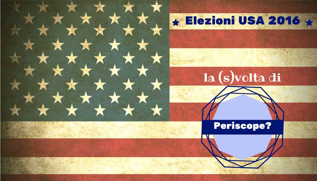 Elezioni USA 2016- (s)volta di Periscope - SocialWebMax