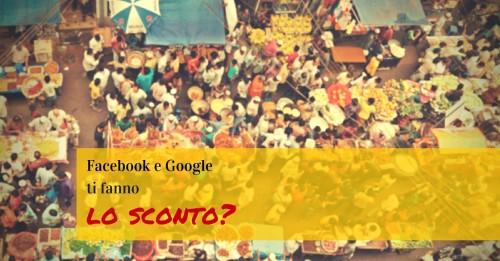 Facebook e Google ti fanno lo sconto - SocialWebMax